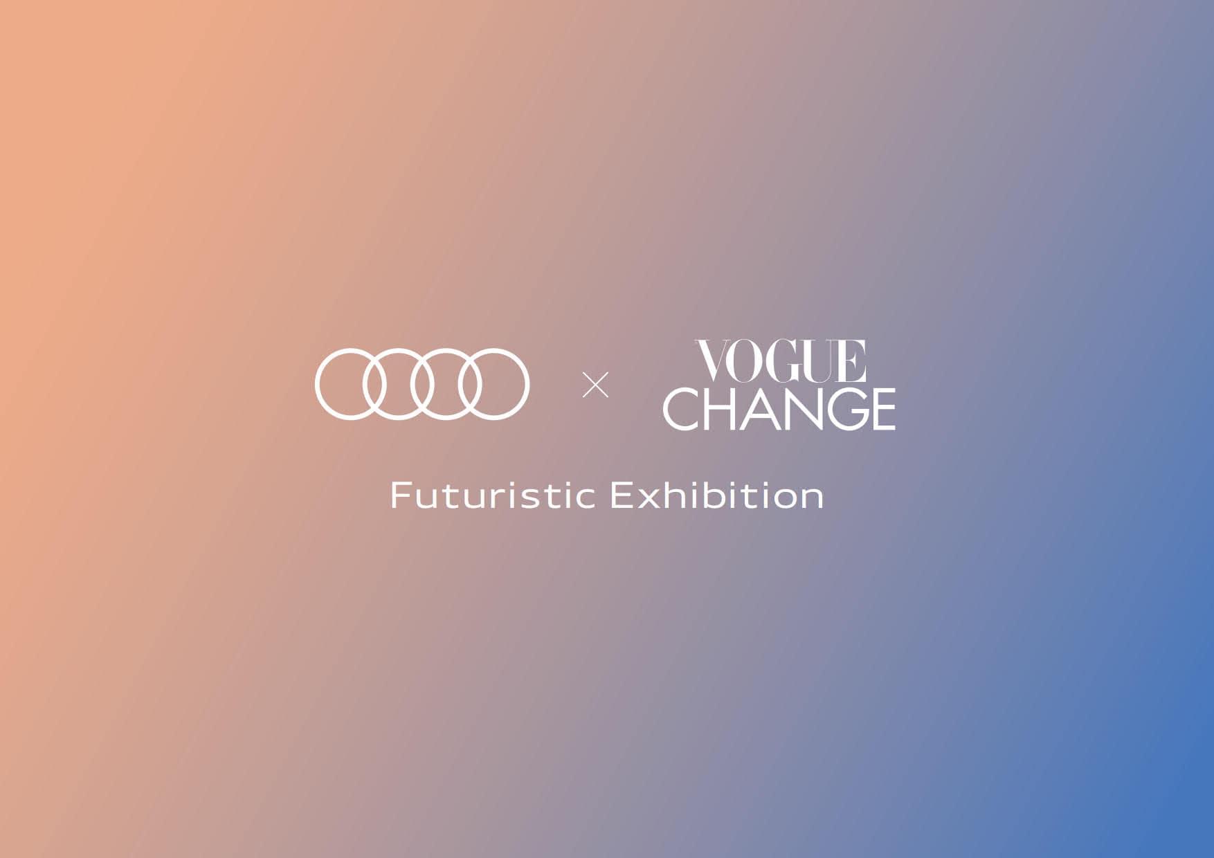 『Audi × VOGUE CHANGE Futuristic Exhibition』